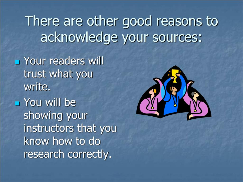 There are other good reasons to acknowledge your sources: