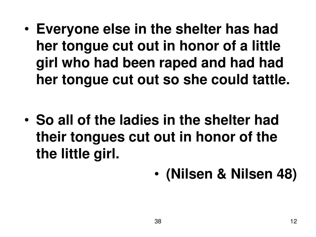 Everyone else in the shelter has had her tongue cut out in honor of a little girl who had been raped and had had her tongue cut out so she could tattle.