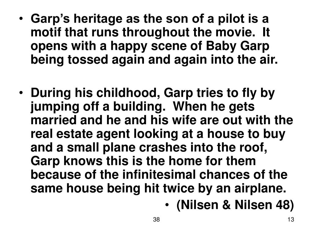 Garp's heritage as the son of a pilot is a motif that runs throughout the movie.  It opens with a happy scene of Baby Garp being tossed again and again into the air.