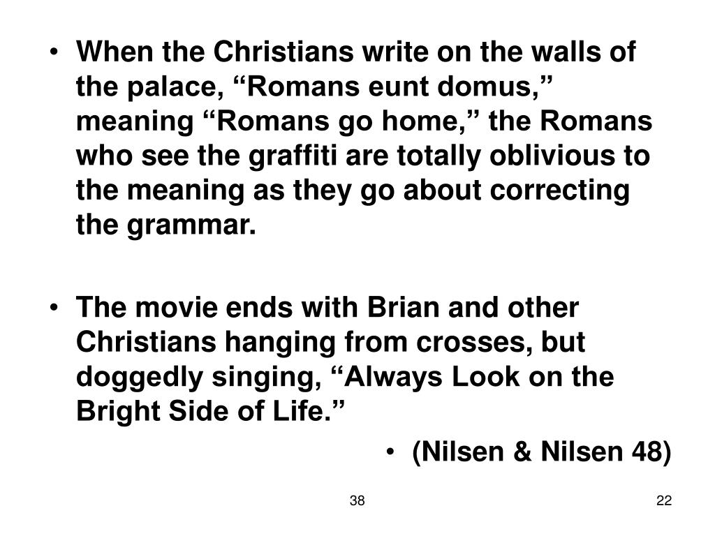 "When the Christians write on the walls of the palace, ""Romans eunt domus,"" meaning ""Romans go home,"" the Romans who see the graffiti are totally oblivious to the meaning as they go about correcting the grammar."