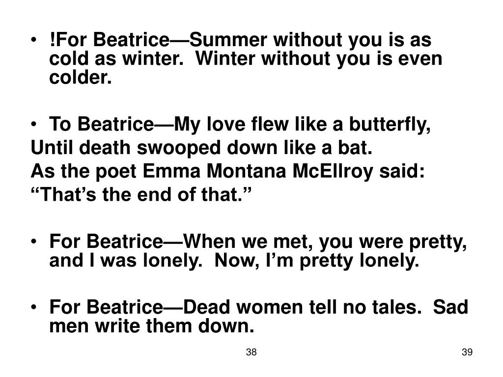 !For Beatrice—Summer without you is as cold as winter.  Winter without you is even colder.