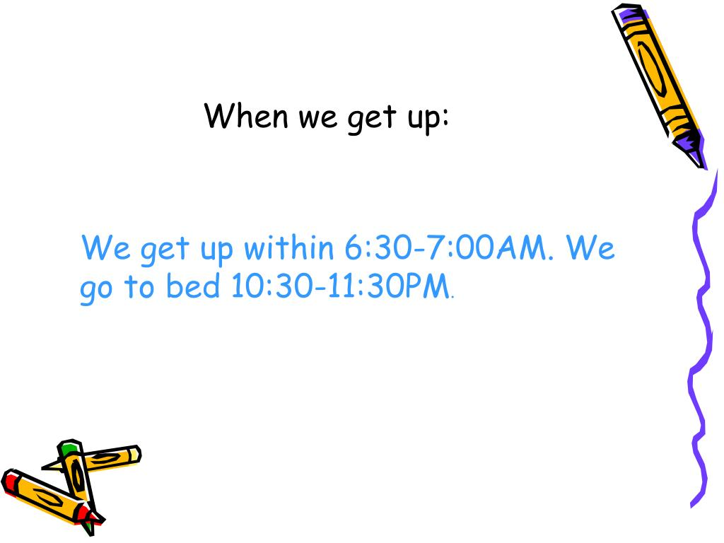 When we get up: