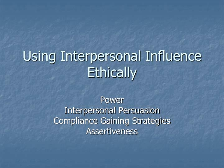 Using interpersonal influence ethically l.jpg