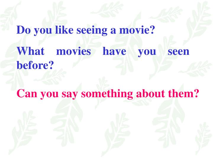 Do you like seeing a movie?