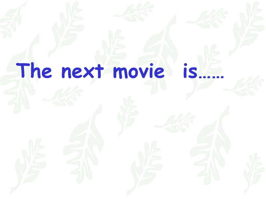 The next movie  is……