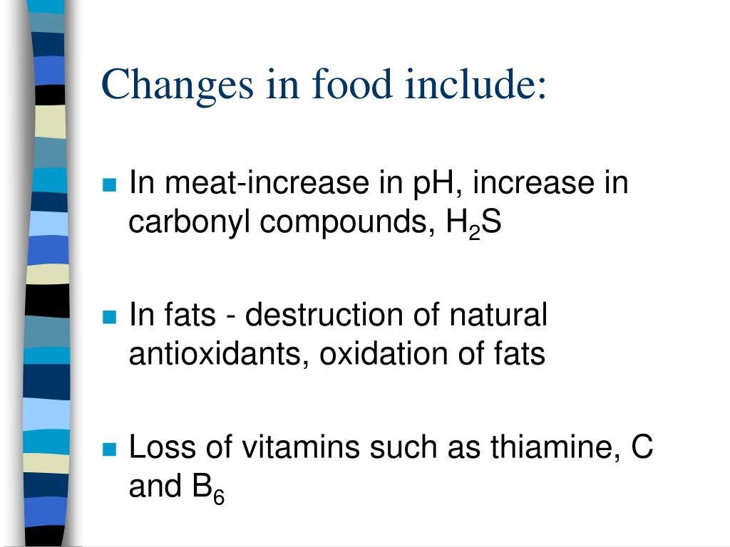 Changes in food include: