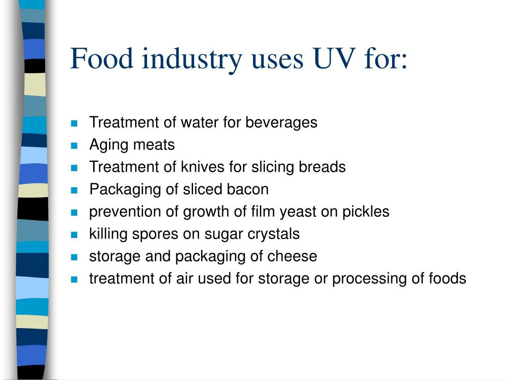 Food industry uses UV for:
