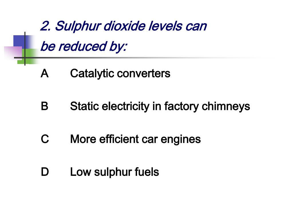 2. Sulphur dioxide levels can be reduced by: