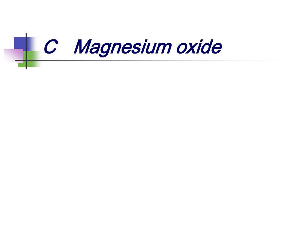 CMagnesium oxide