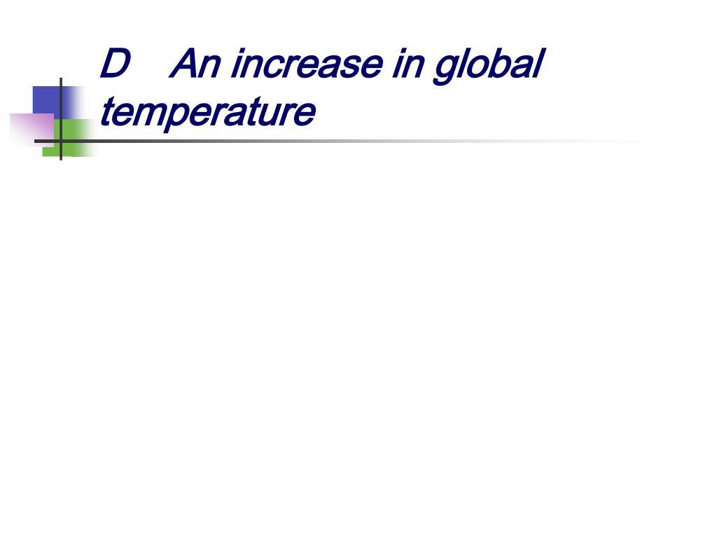 DAn increase in global temperature