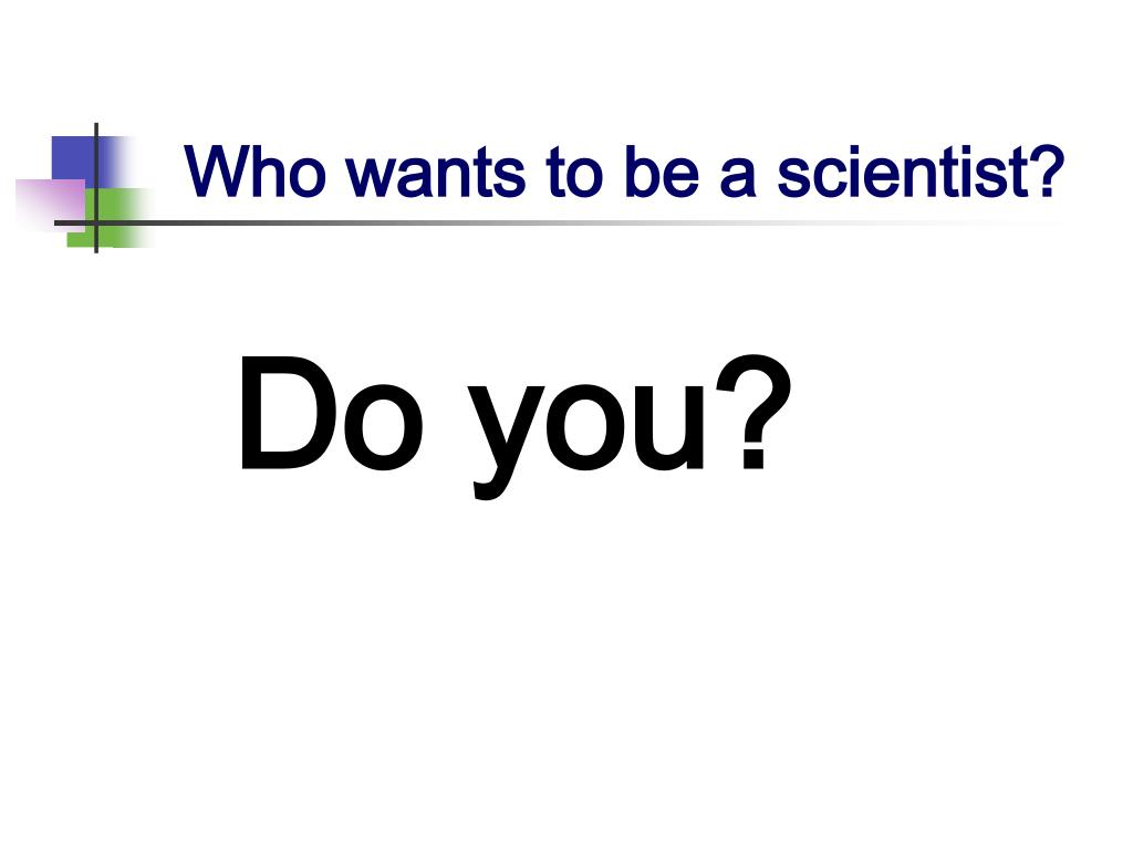 Who wants to be a scientist?