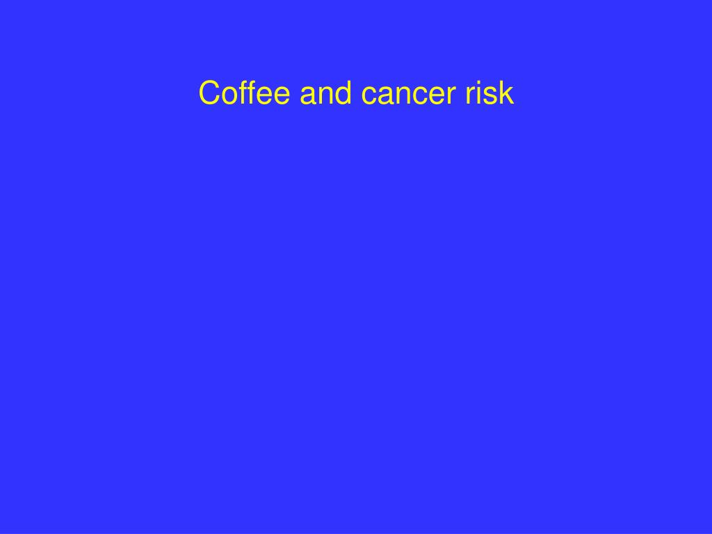 Coffee and cancer risk