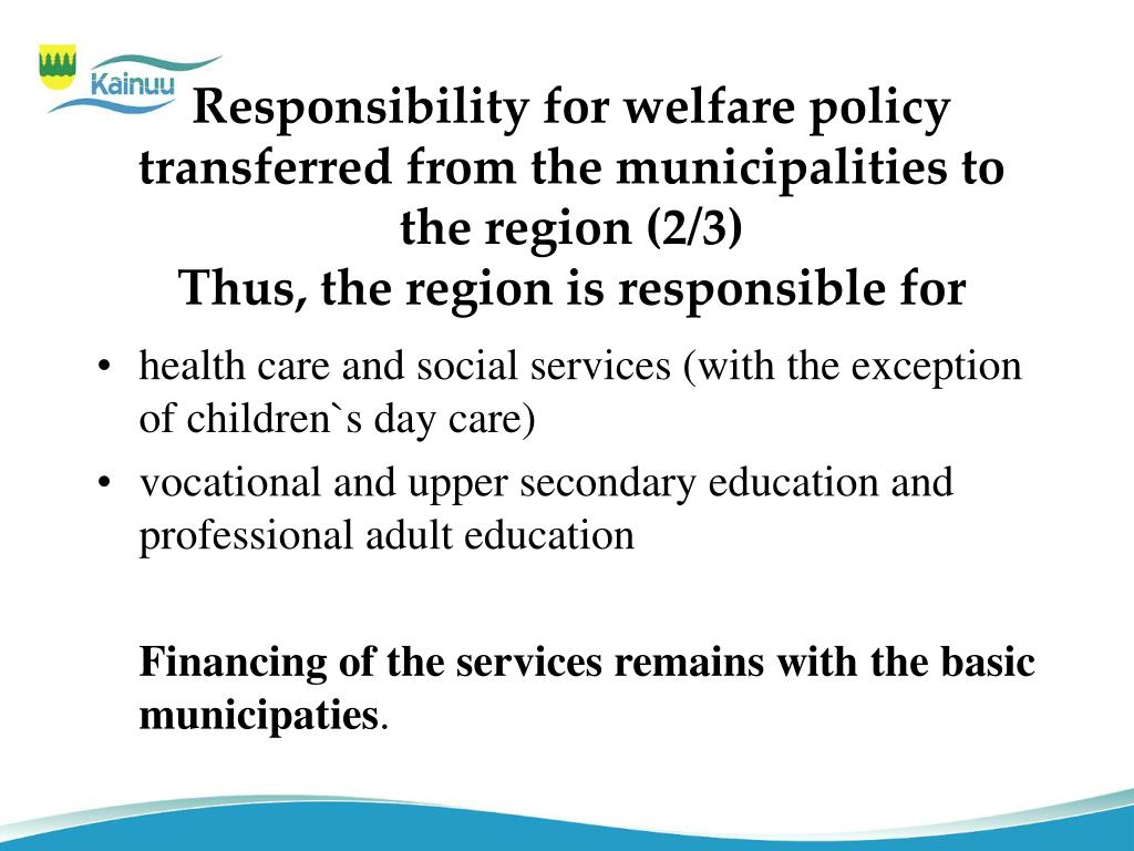 Responsibility for welfare policy  transferred from the municipalities to the region (2/3)