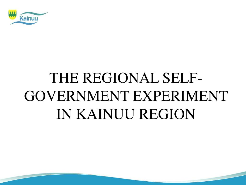 THE REGIONAL SELF-GOVERNMENT EXPERIMENT IN KAINUU REGION
