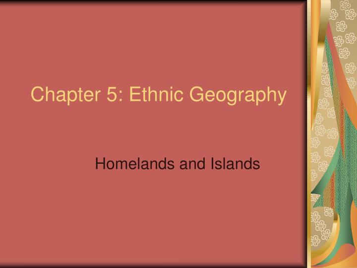 Chapter 5 ethnic geography