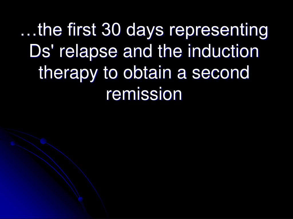 …the first 30 days representing Ds' relapse and the induction therapy to obtain a second remission