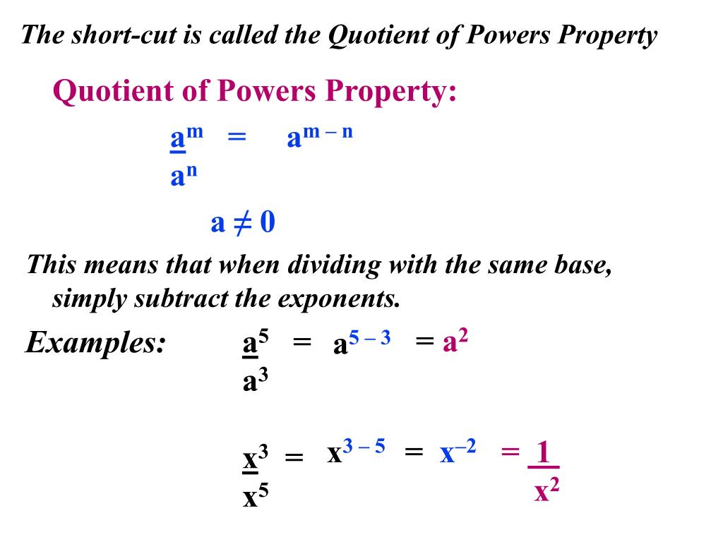 The short-cut is called the Quotient of Powers Property
