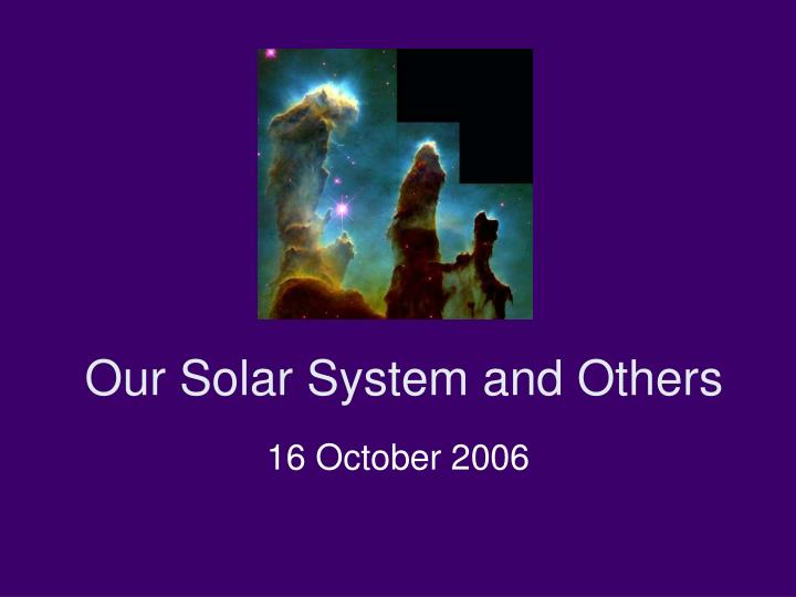 Our solar system and others