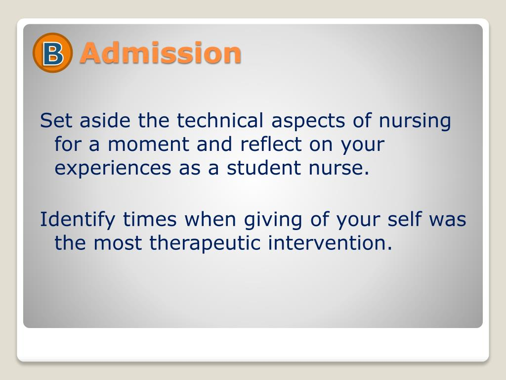 Set aside the technical aspects of nursing for a moment and reflect on your experiences as a student nurse.