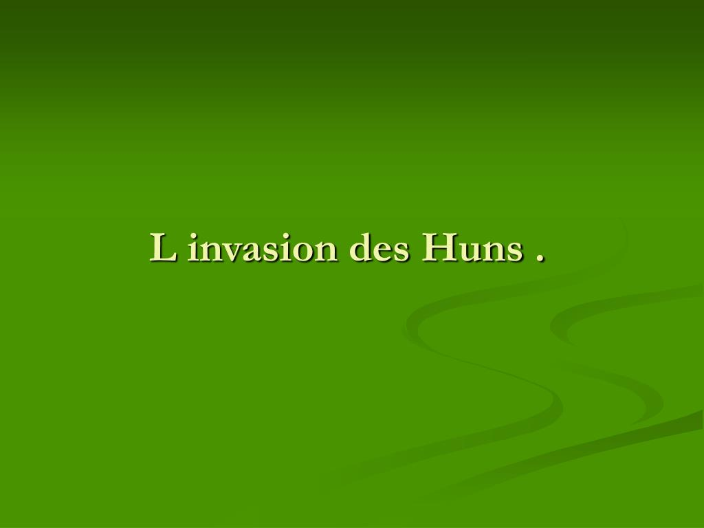 L invasion des Huns .