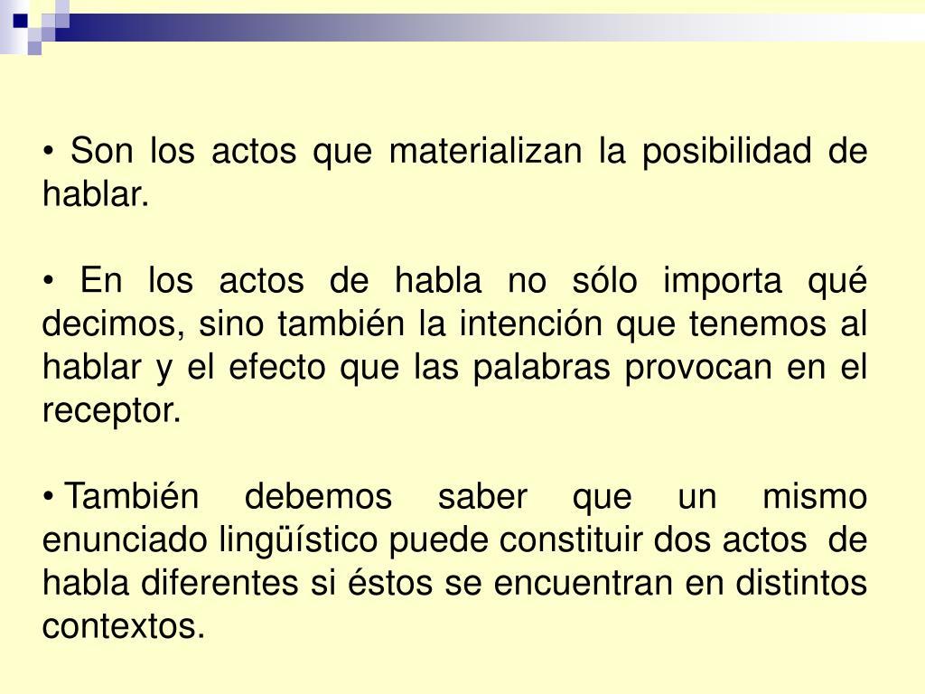 • Son los actos que materializan la posibilidad de hablar.
