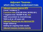adjuvant taxanes which data from randomized trials