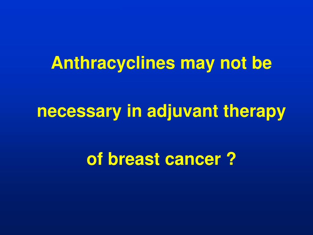 Anthracyclines may not be necessary in adjuvant therapy of breast cancer ?