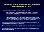 activating notch1 mutations are frequent in mouse models of t all