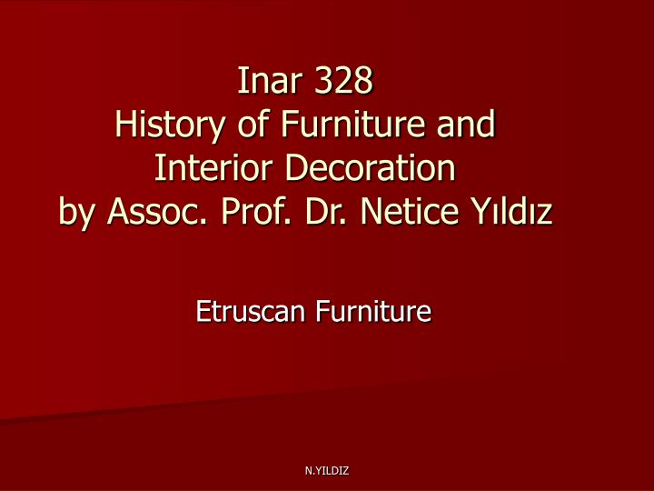 Inar 328 history of furniture and interior decoration by assoc prof dr netice y ld z