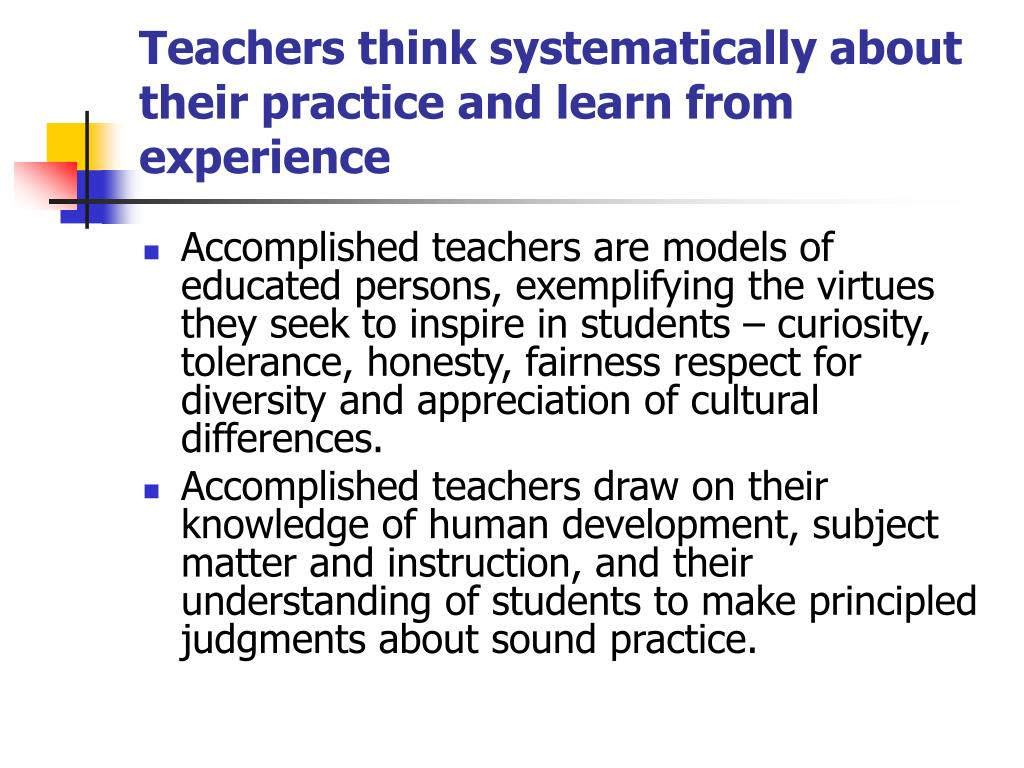 Teachers think systematically about their practice and learn from experience