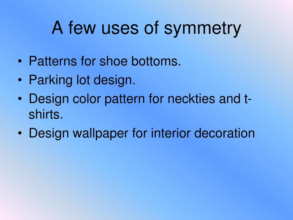 A few uses of symmetry