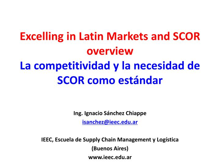 Excelling in Latin Markets and SCOR overview