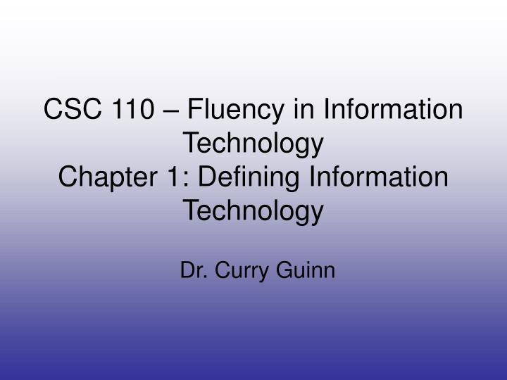 Csc 110 fluency in information technology chapter 1 defining information technology