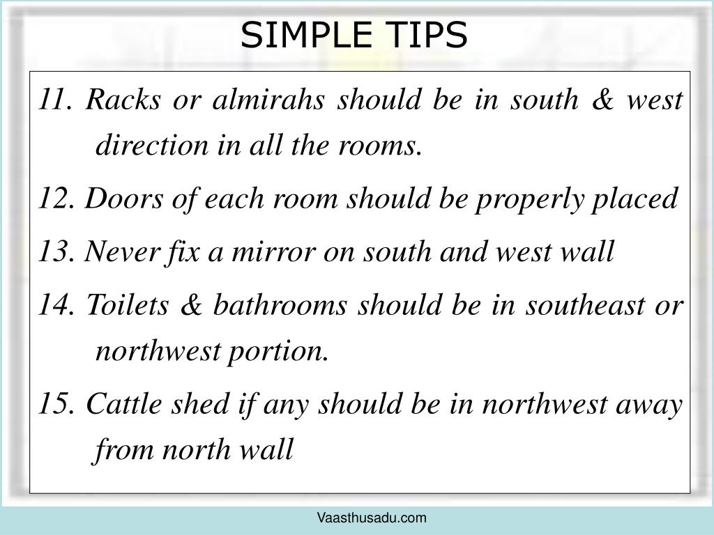 11. Racks or almirahs should be in south & west direction in all the rooms.