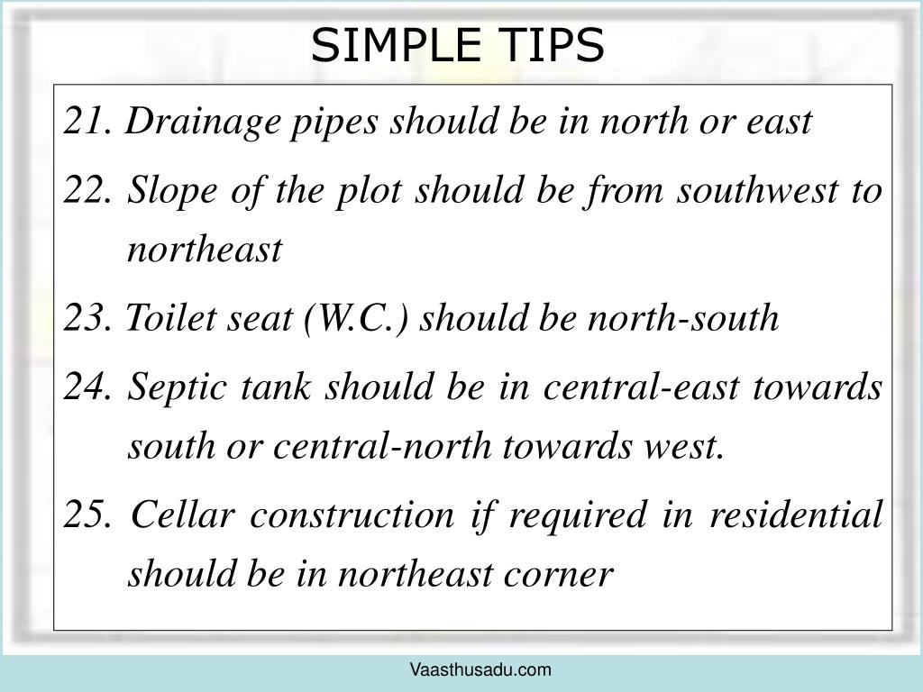21. Drainage pipes should be in north or east