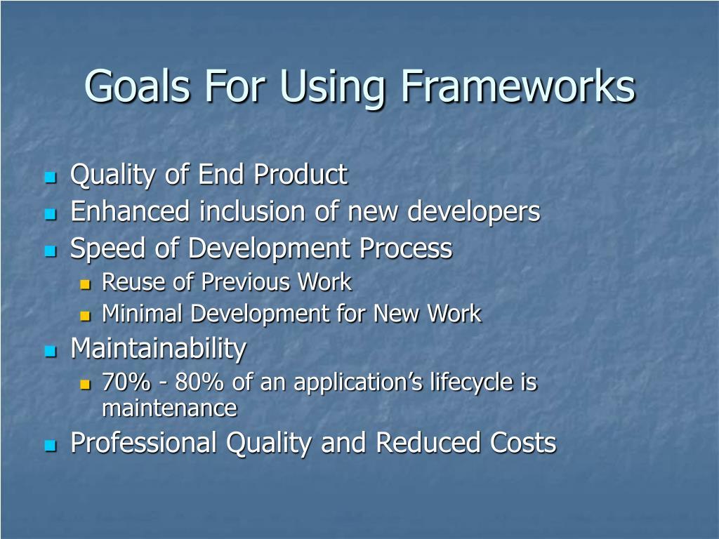 Goals For Using Frameworks
