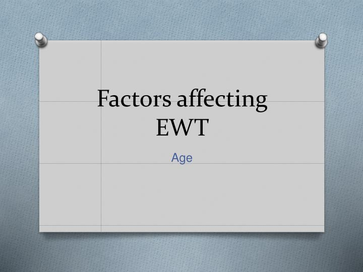 Factors affecting ewt l.jpg