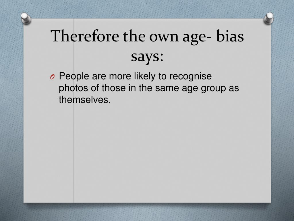 Therefore the own age- bias says: