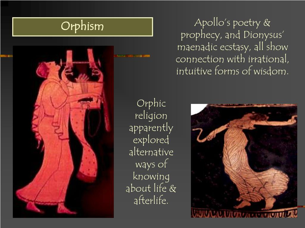 Apollo's poetry & prophecy, and Dionysus' maenadic ecstasy, all show connection with irrational, intuitive forms of wisdom.