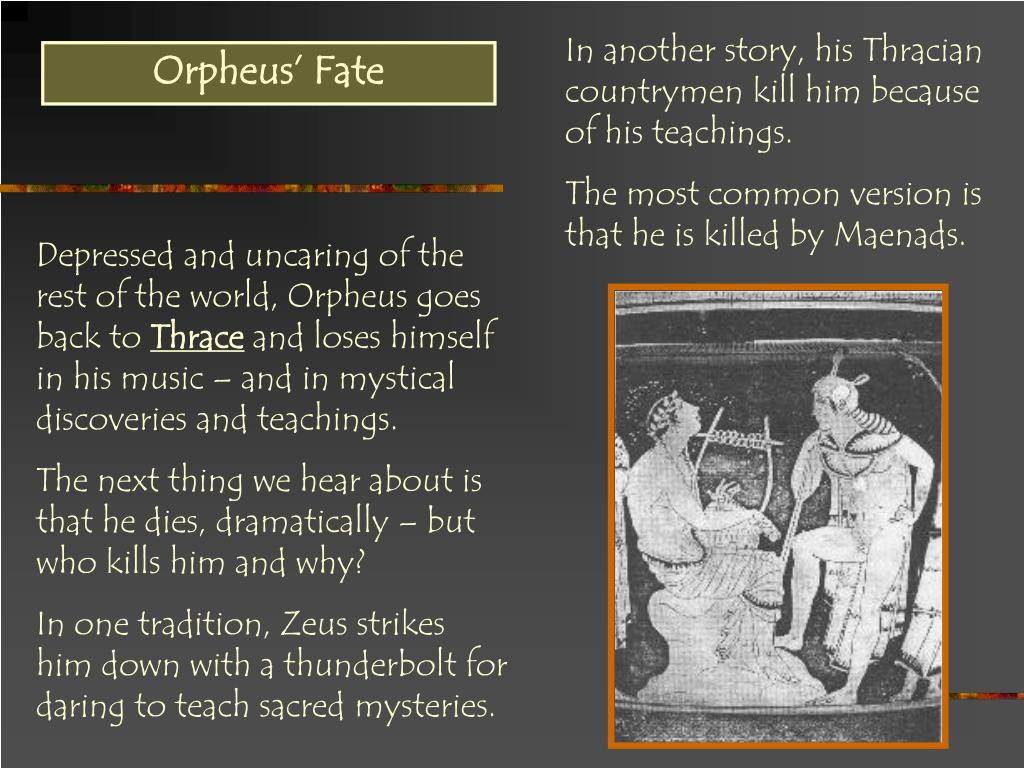 In another story, his Thracian countrymen kill him because of his teachings.