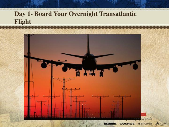 Day 1- Board Your Overnight Transatlantic Flight