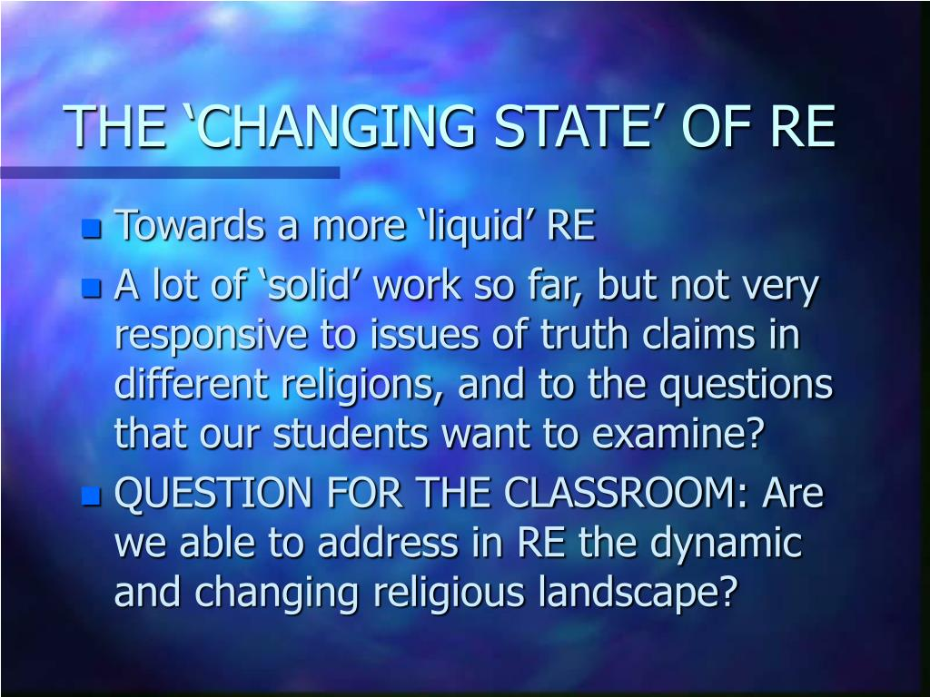 THE 'CHANGING STATE' OF RE