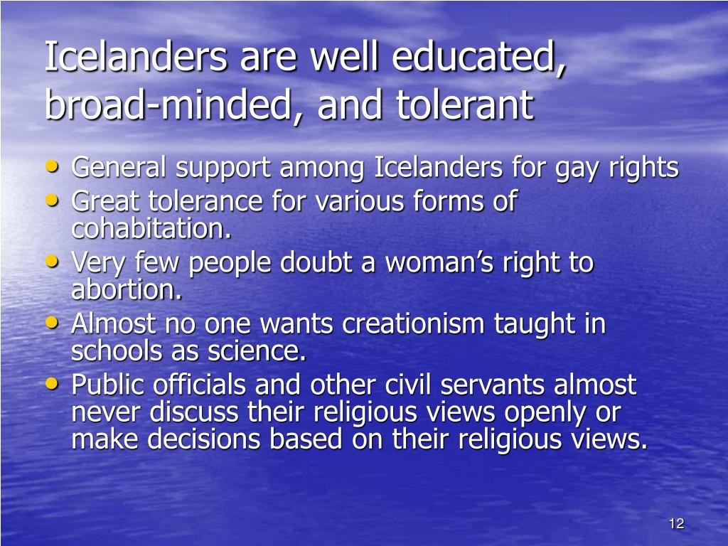 Icelanders are well educated, broad-minded, and tolerant