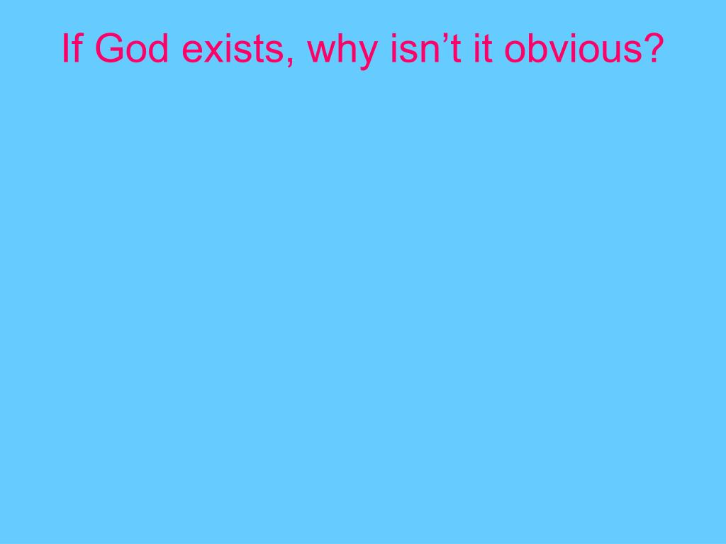 If God exists, why isn't it obvious?