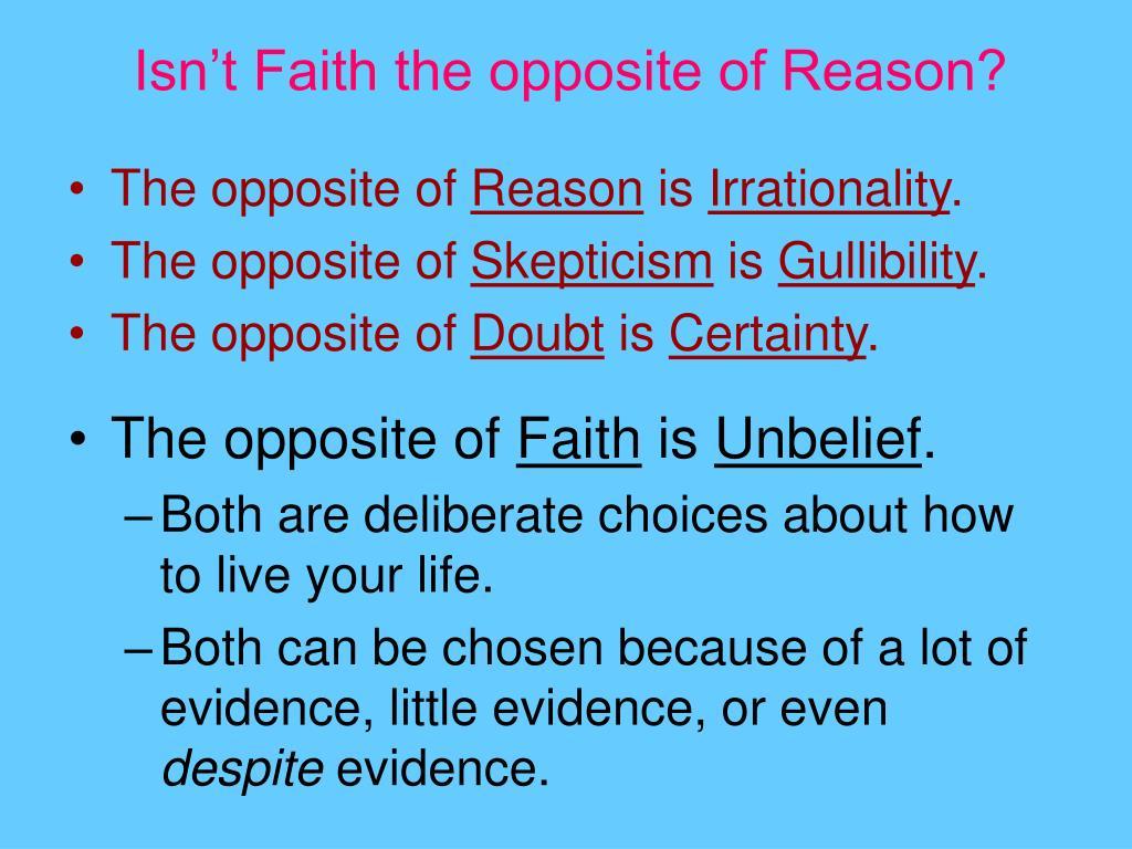 Isn't Faith the opposite of Reason?