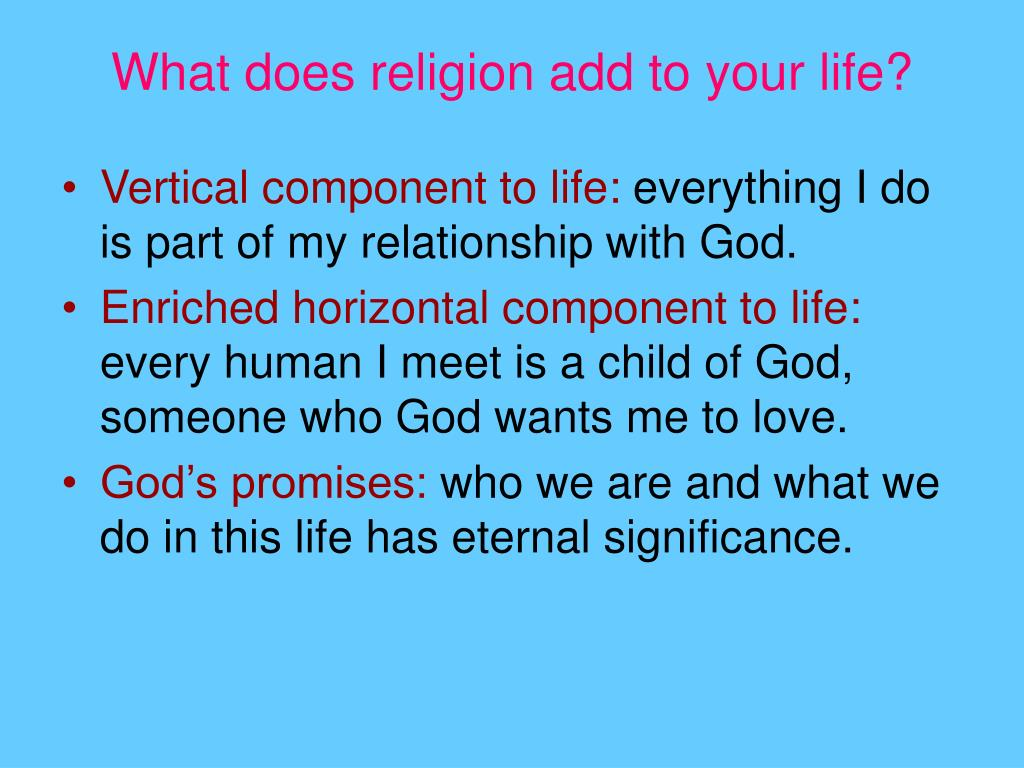 What does religion add to your life?