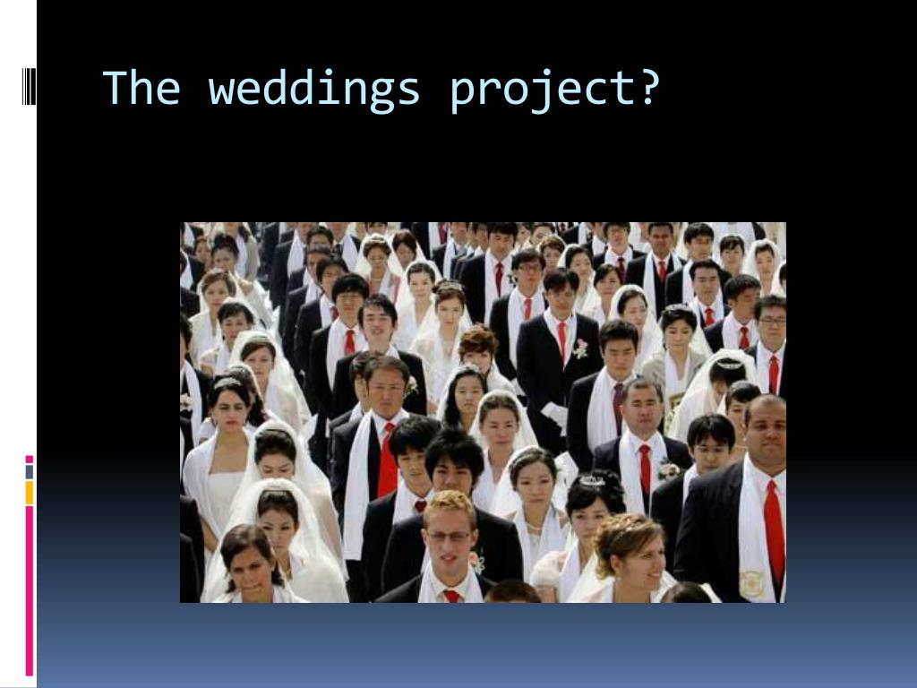 The weddings project?