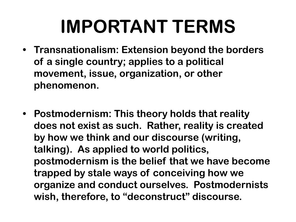 Transnationalism: Extension beyond the borders of a single country; applies to a political movement, issue, organization, or other phenomenon.