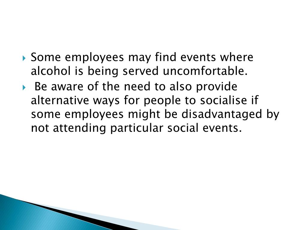 Some employees may find events where alcohol is being served uncomfortable.