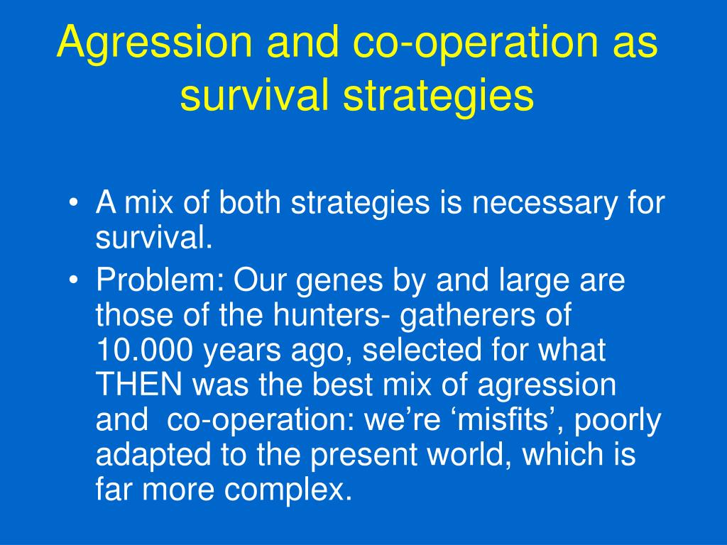 Agression and co-operation as survival strategies